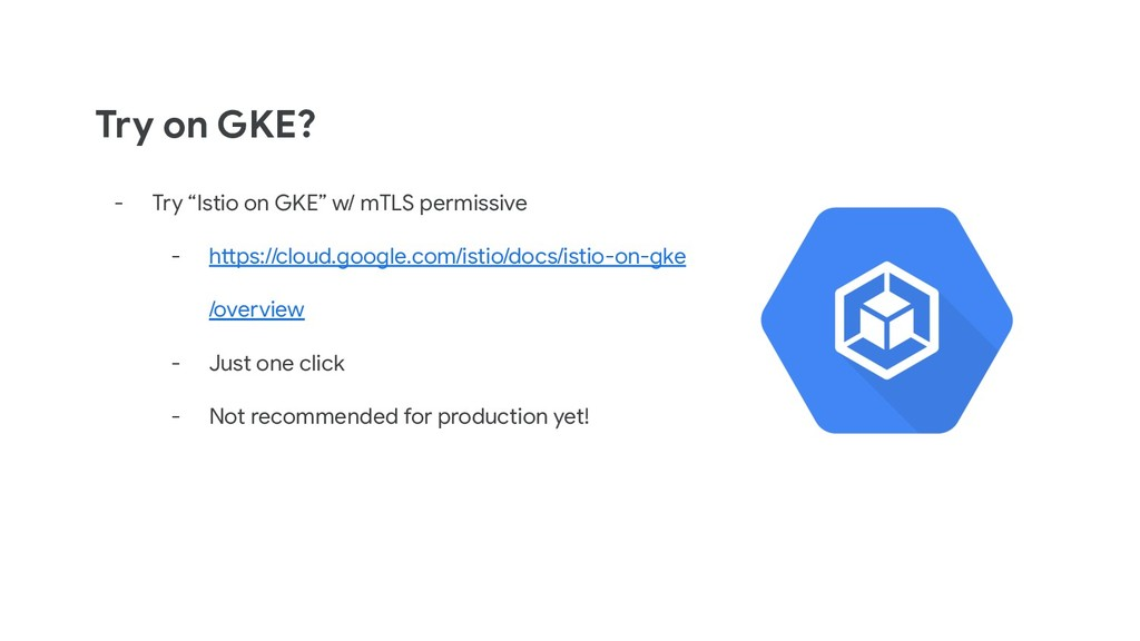 """Try on GKE? - Try """"Istio on GKE"""" w/ mTLS permis..."""