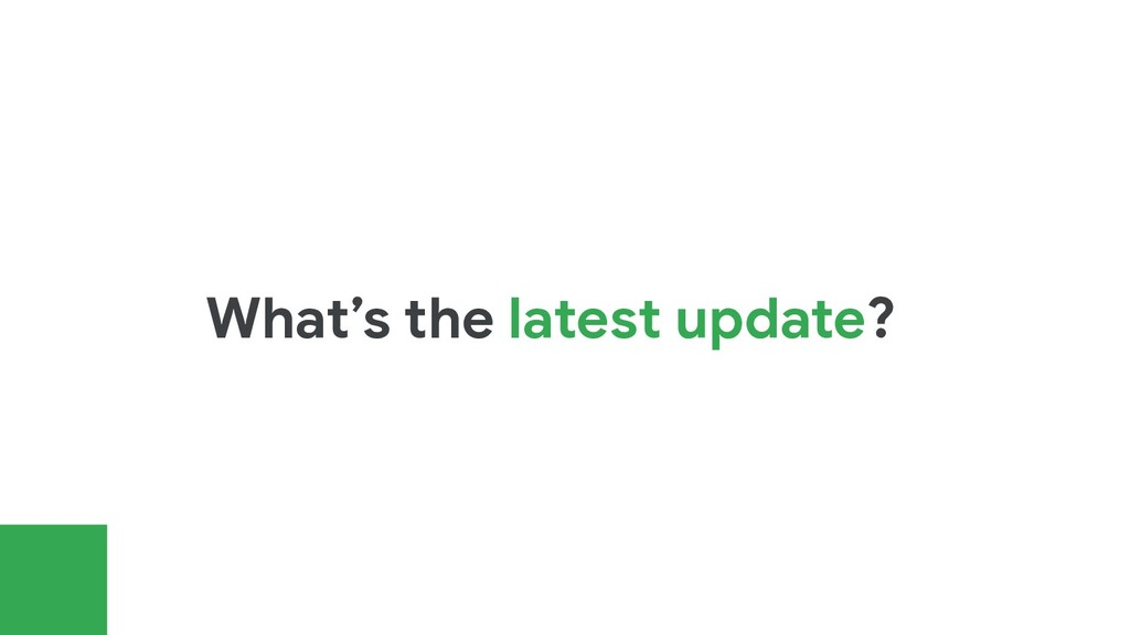 What's the latest update?
