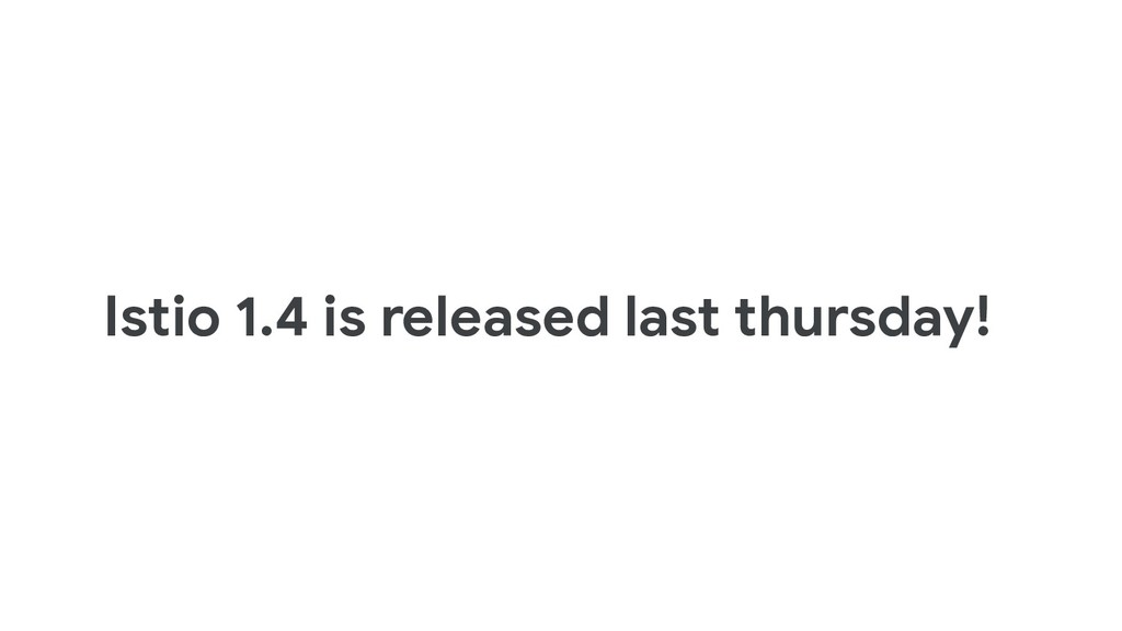 Istio 1.4 is released last thursday!