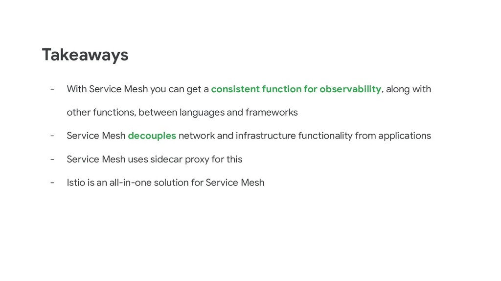 Takeaways - With Service Mesh you can get a con...