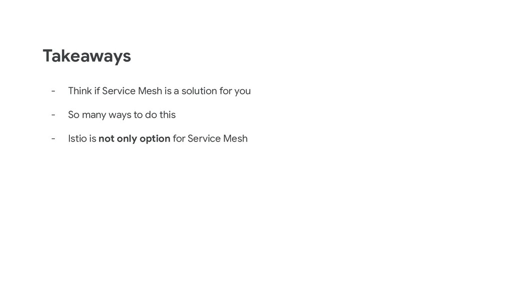 Takeaways - Think if Service Mesh is a solution...