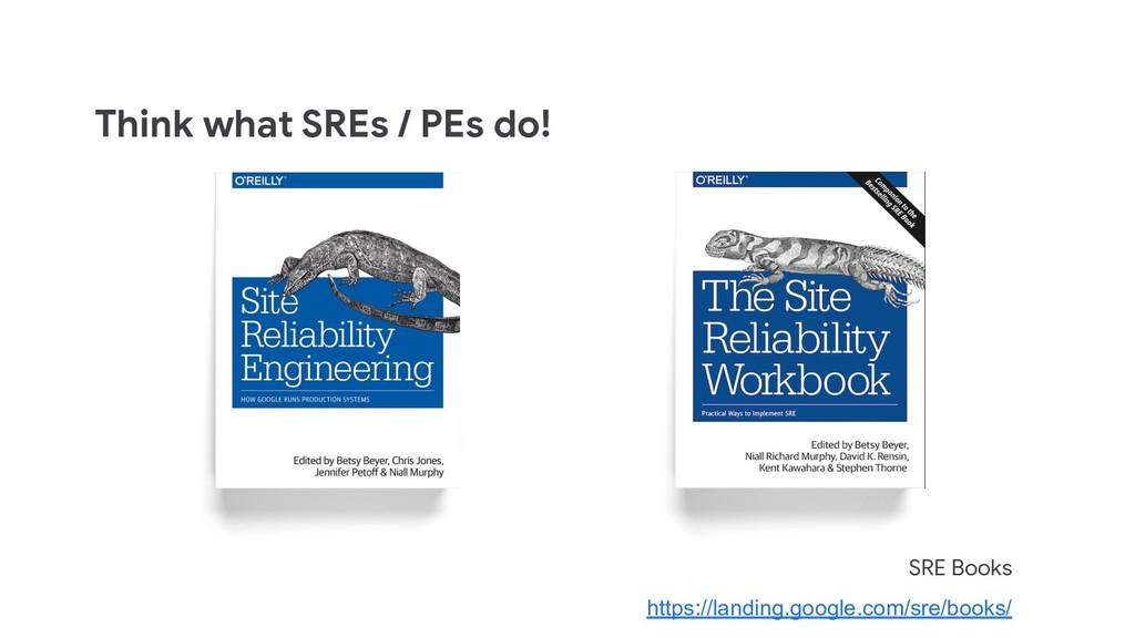 Think what SREs / PEs do! SRE Books https://lan...