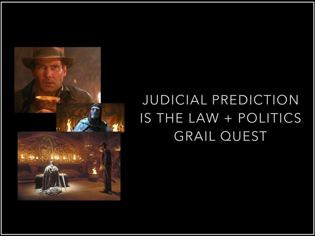 JUDICIAL PREDICTION IS THE LAW + POLITICS GRAIL...