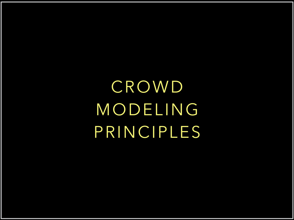 CROWD MODELING PRINCIPLES