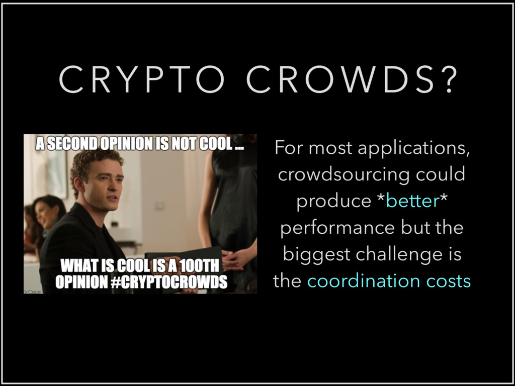 CRYPTO CROWDS? For most applications, crowdsour...