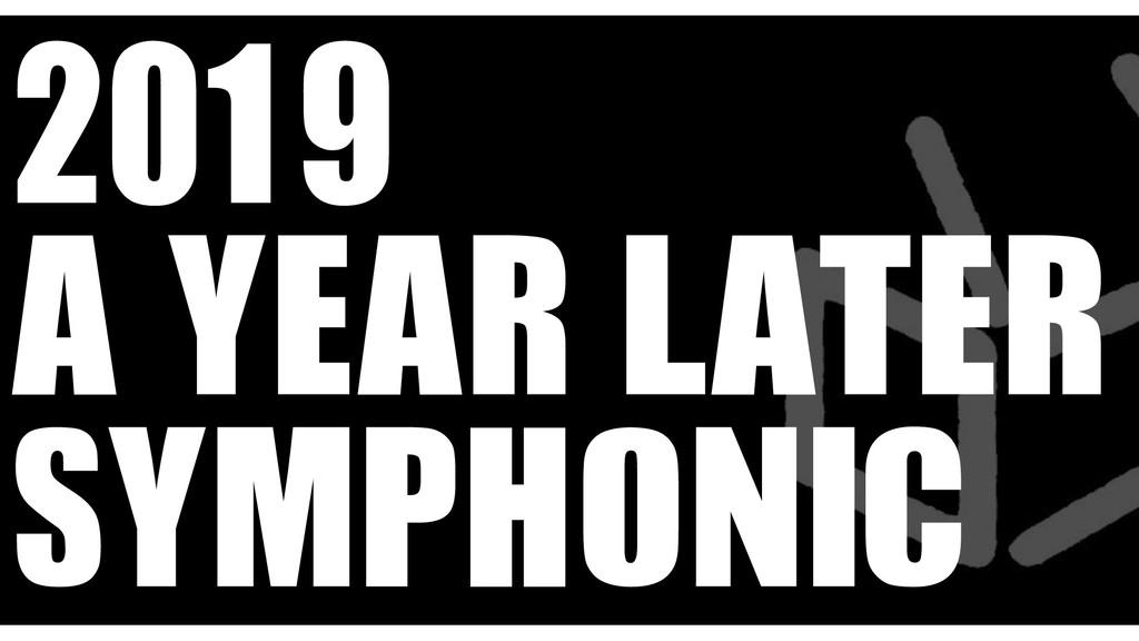 2019 A YEAR LATER SYMPHONIC