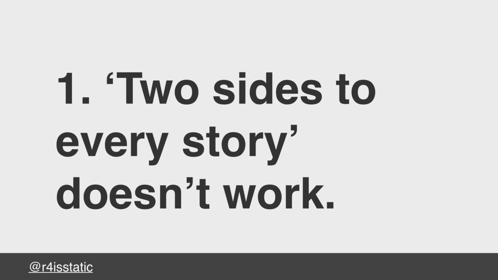 @r4isstatic 1. 'Two sides to every story' doesn...