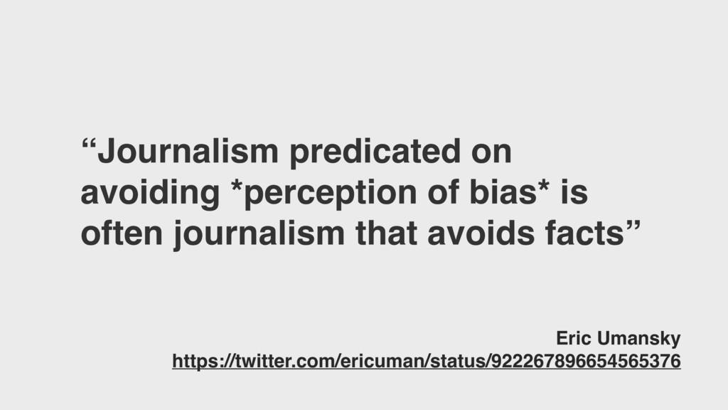 """Journalism predicated on avoiding *perception ..."