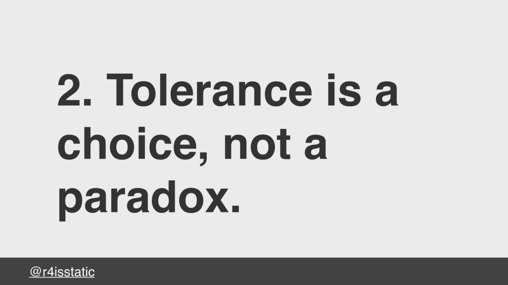 @r4isstatic 2. Tolerance is a choice, not a par...