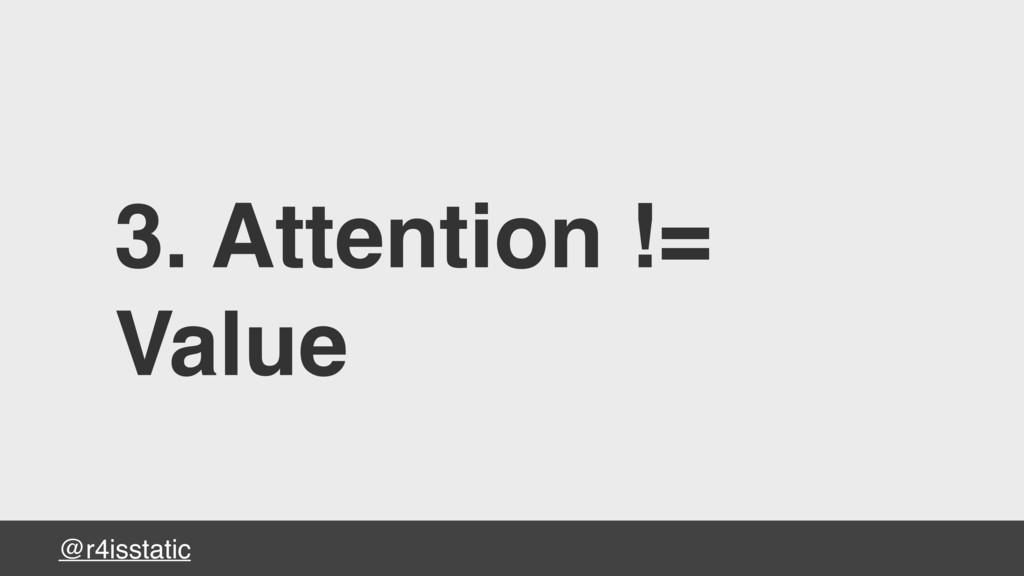 @r4isstatic 3. Attention != Value