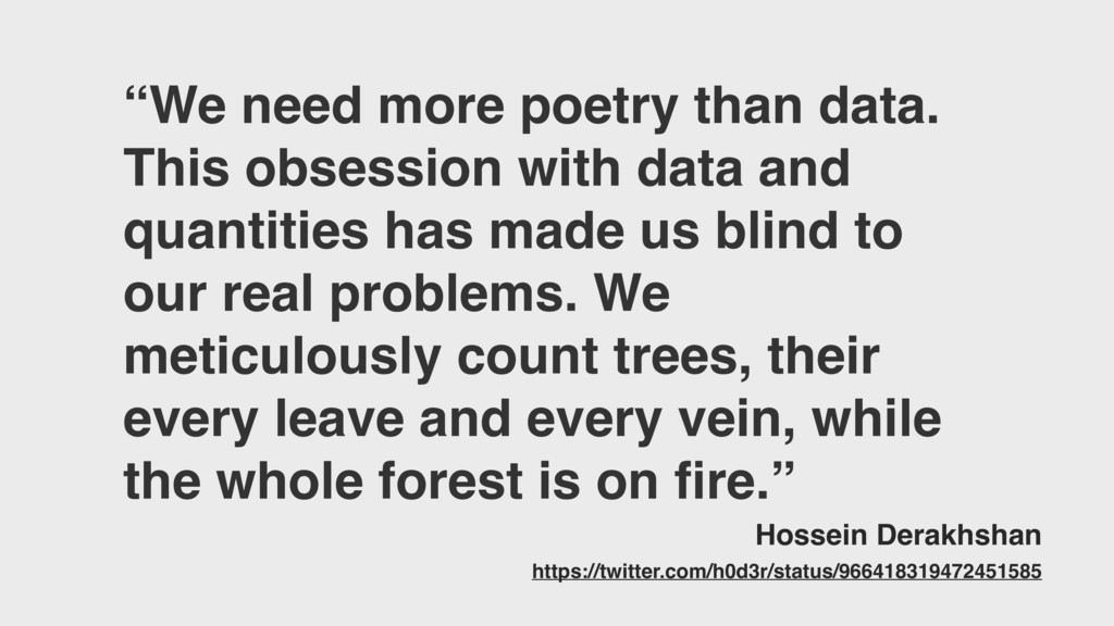 """""""We need more poetry than data. This obsession ..."""
