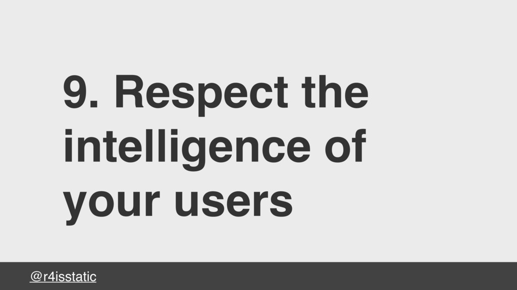 @r4isstatic 9. Respect the intelligence of your...