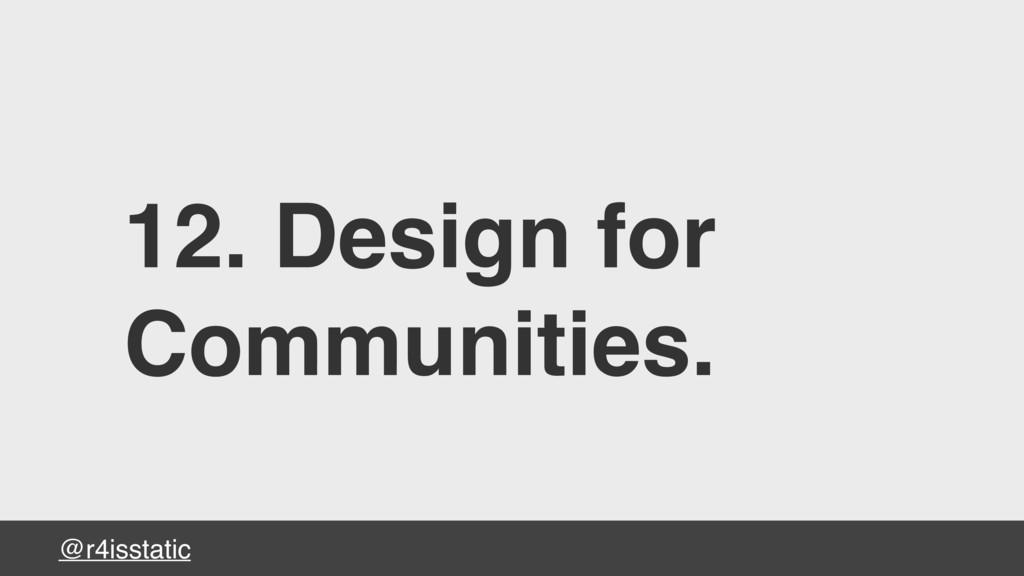 @r4isstatic 12. Design for Communities.