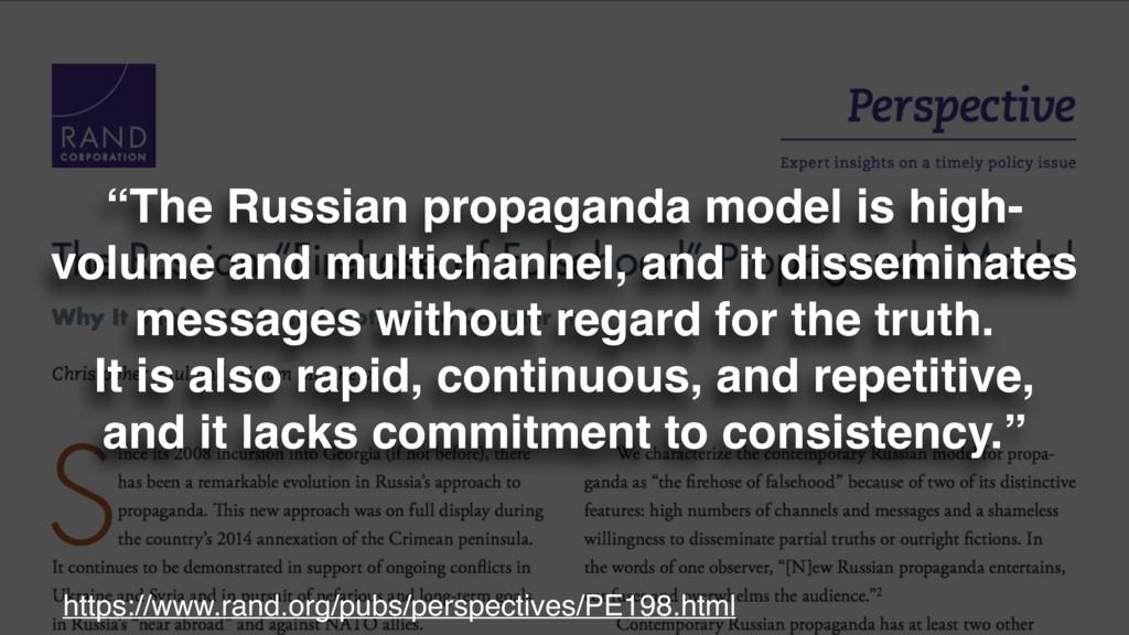 """The Russian propaganda model is high- volume a..."