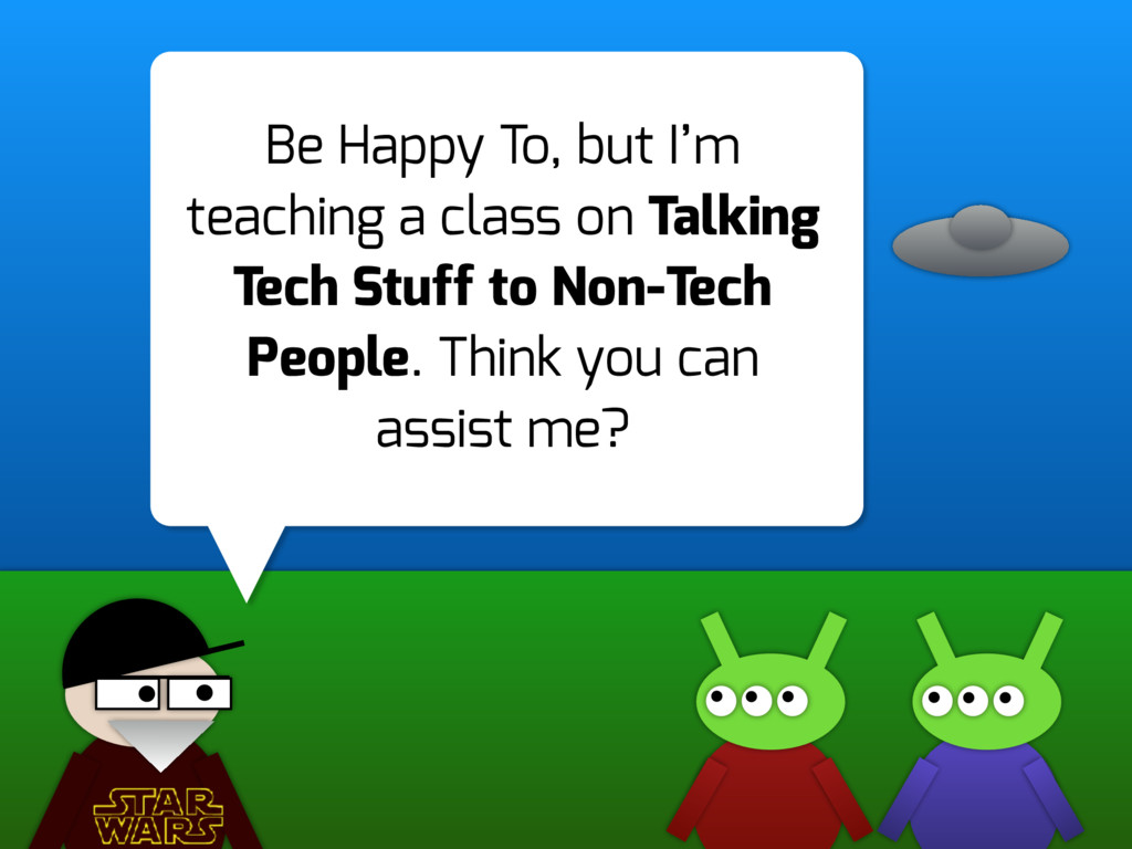 Be Happy To, but I'm teaching a class on Talkin...