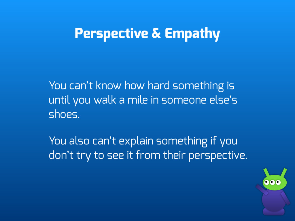 Perspective & Empathy You can't know how hard s...