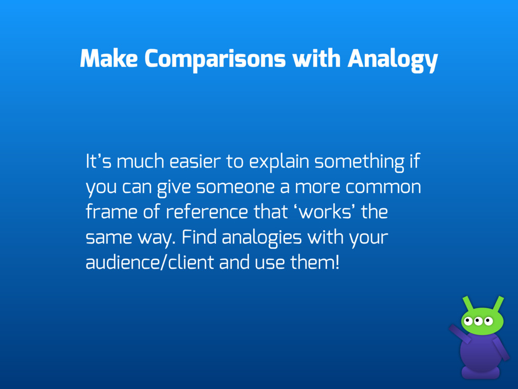 Make Comparisons with Analogy It's much easier ...