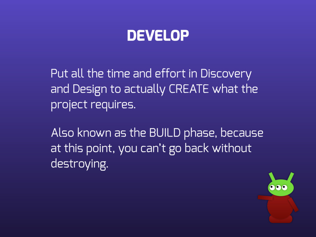 DEVELOP Put all the time and effort in Discover...