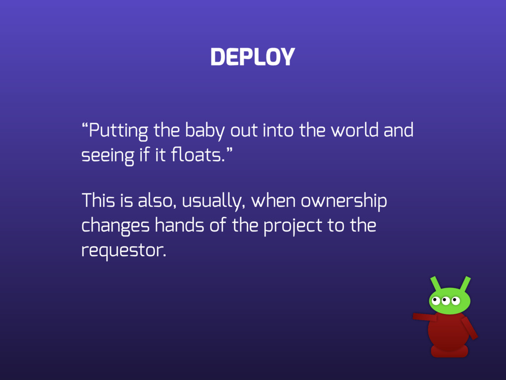 "DEPLOY ""Putting the baby out into the world and..."