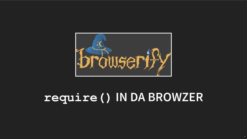 require() IN DA BROWZER 8