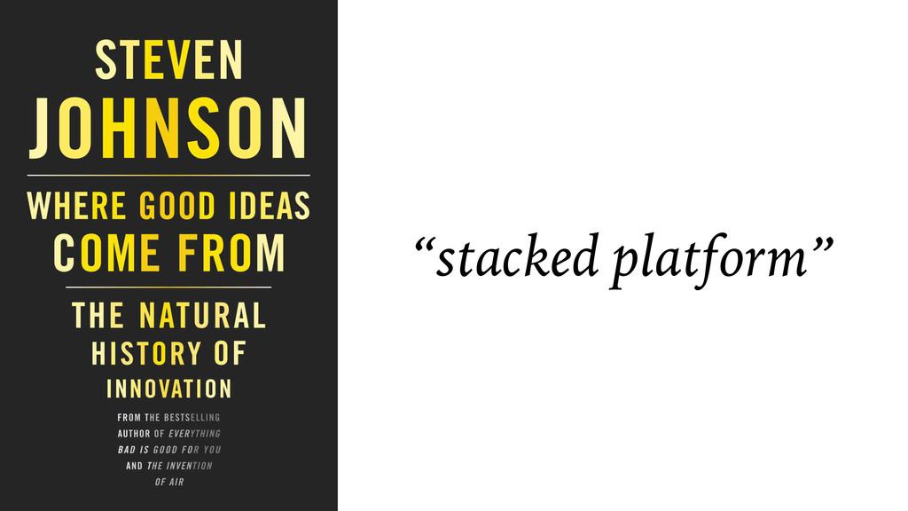 """stacked platform"""