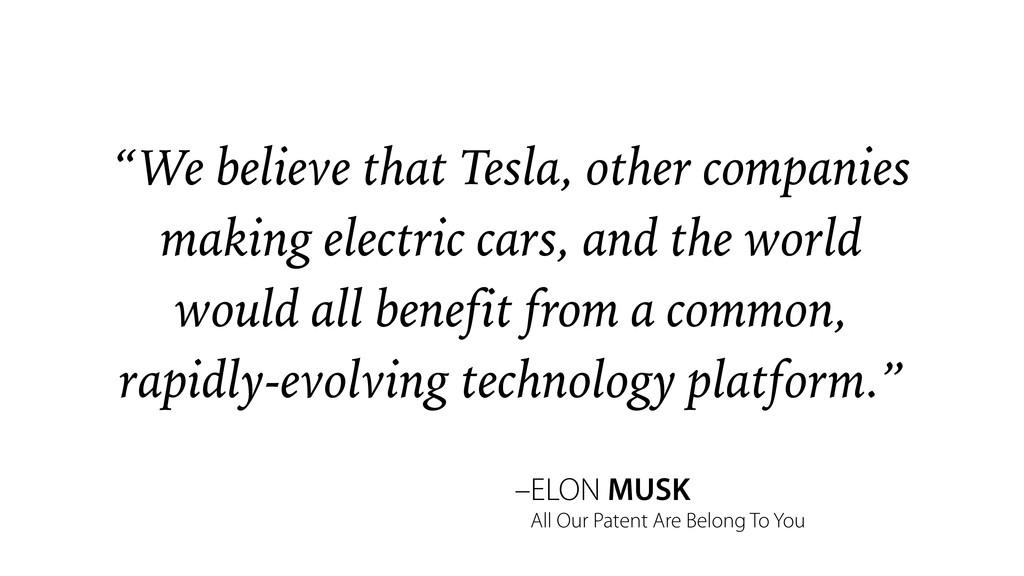 "–ELON MUSK ""We believe that Tesla, other compan..."