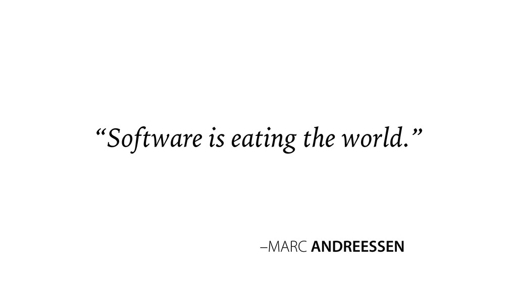 """–MARC ANDREESSEN """"Software is eating the world."""""""
