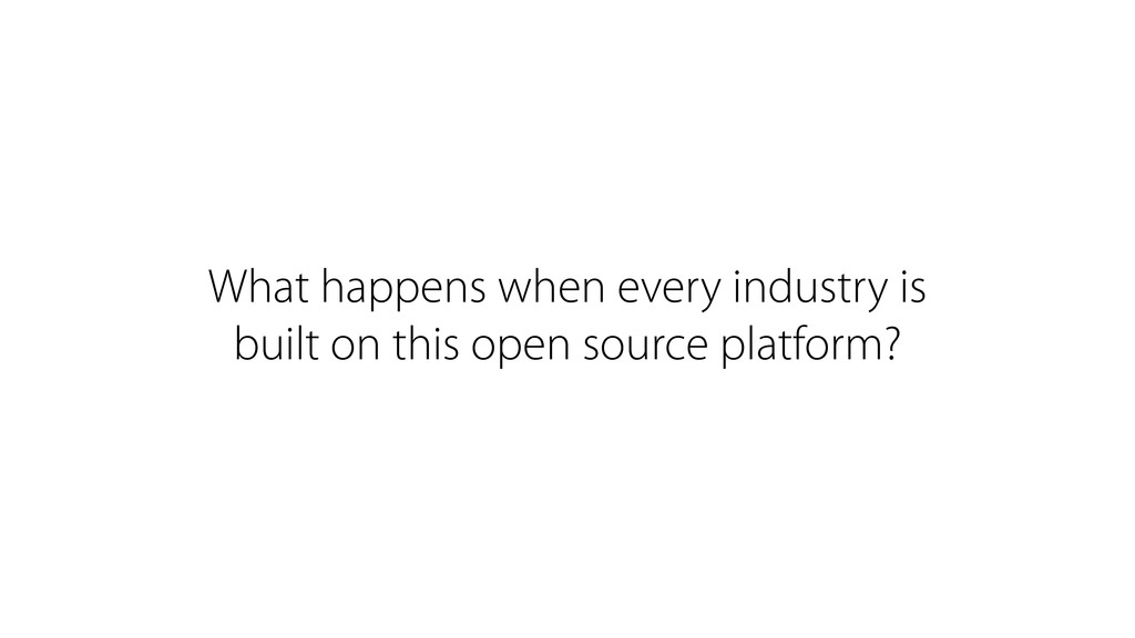 What happens when every industry is built on th...