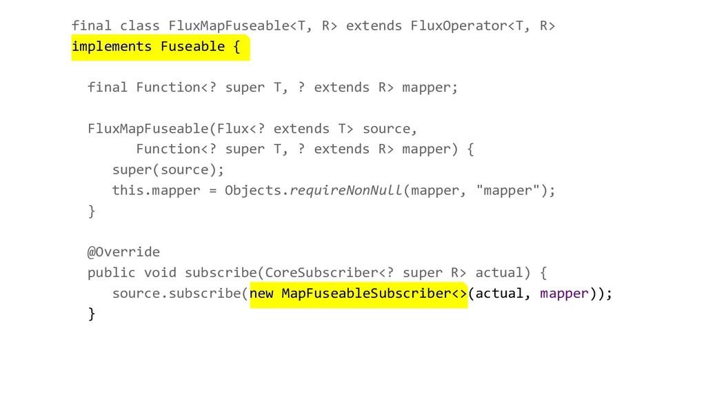 final class FluxMapFuseable<T, R> extends FluxO...
