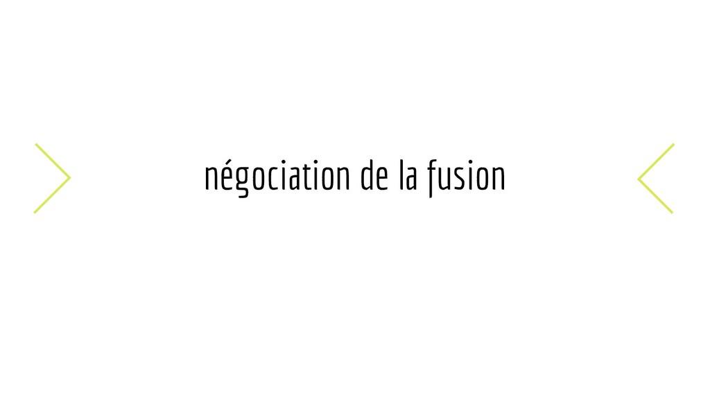 négociation de la fusion