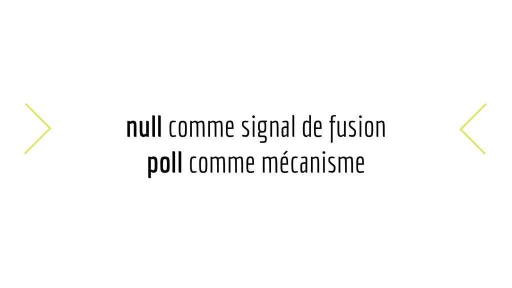 null comme signal de fusion poll comme mécanisme