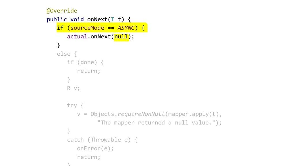 @Override public void onNext(T t) { if (sourceM...