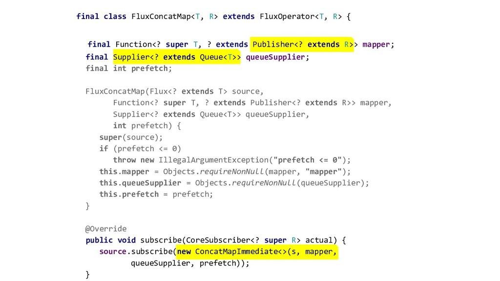 final class FluxConcatMap<T, R> extends FluxOpe...
