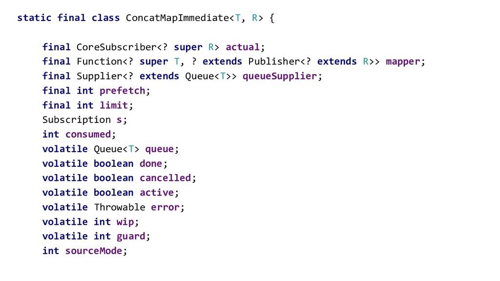 static final class ConcatMapImmediate<T, R> { f...