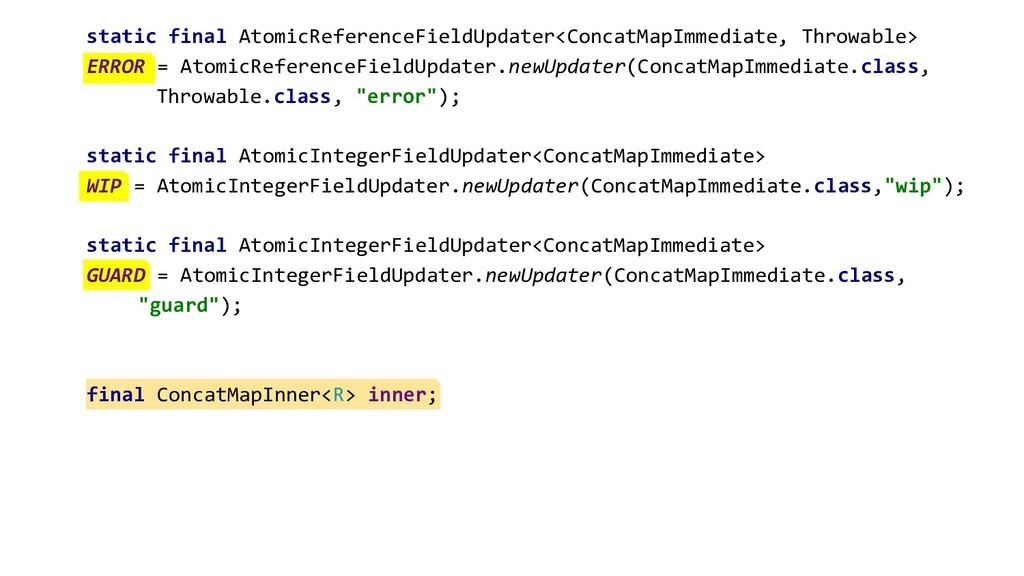 static final AtomicReferenceFieldUpdater<Concat...