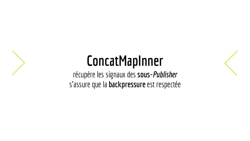 ConcatMapInner récupère les signaux des sous-Pu...