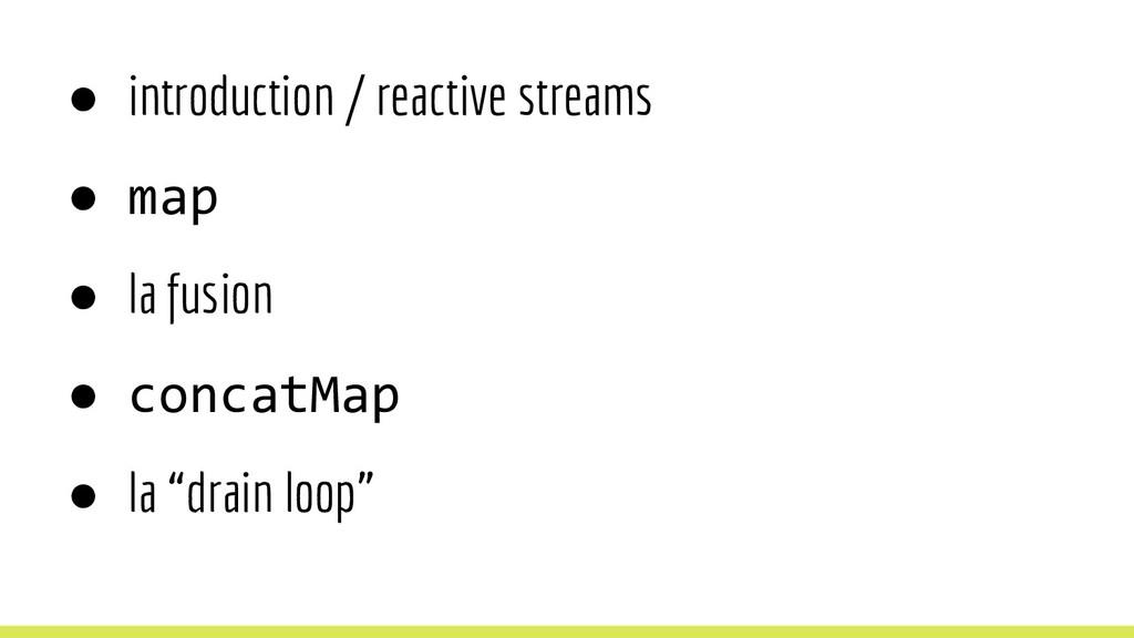 ● introduction / reactive streams ● map ● la fu...