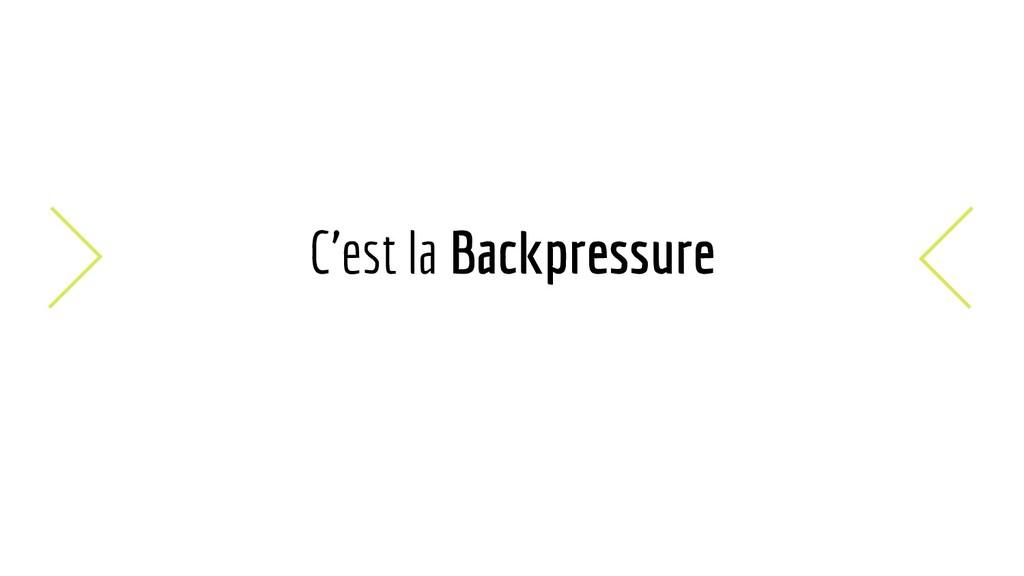 C'est la Backpressure