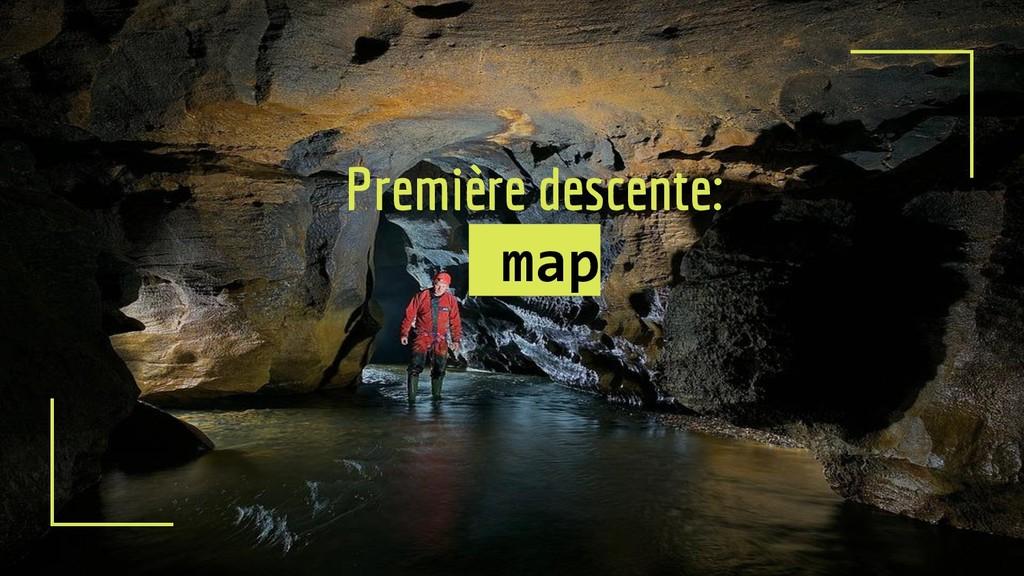 Première descente: map