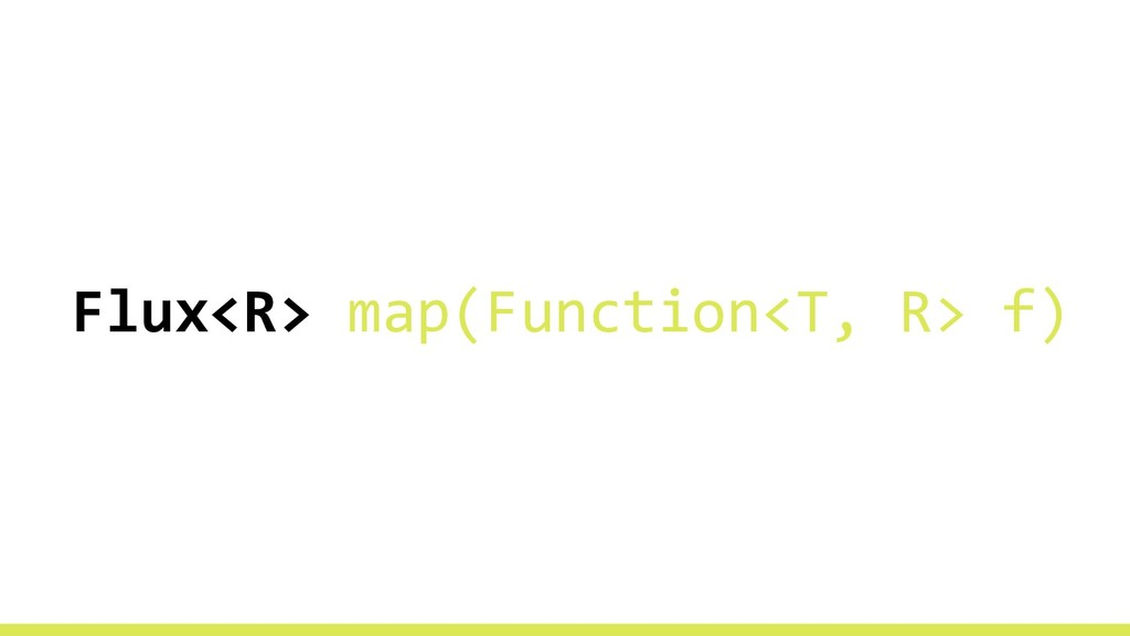 Flux<R> map(Function<T, R> f)