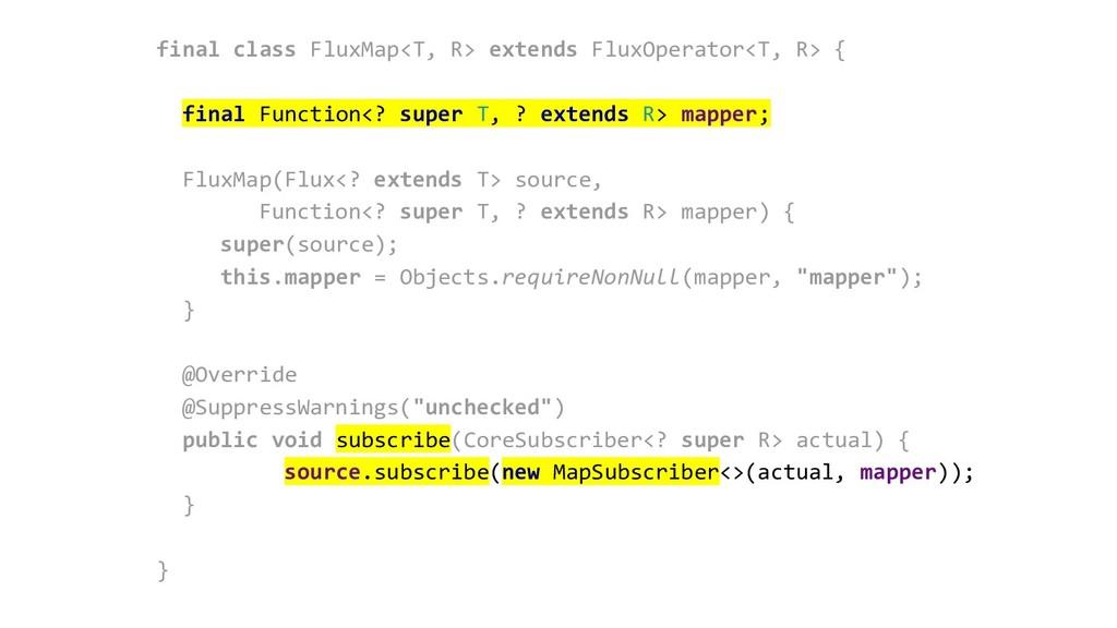 final class FluxMap<T, R> extends FluxOperator<...