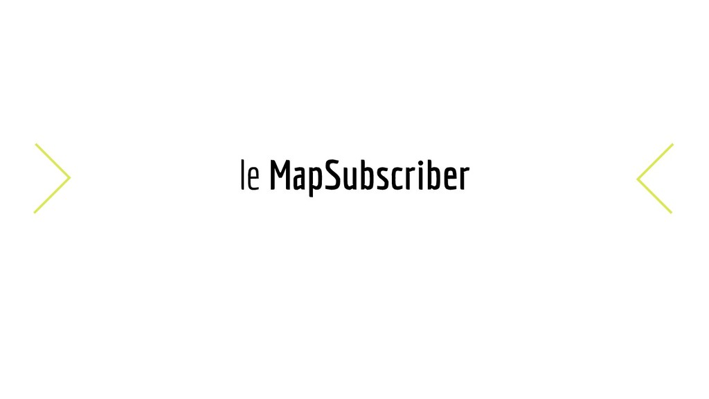 le MapSubscriber