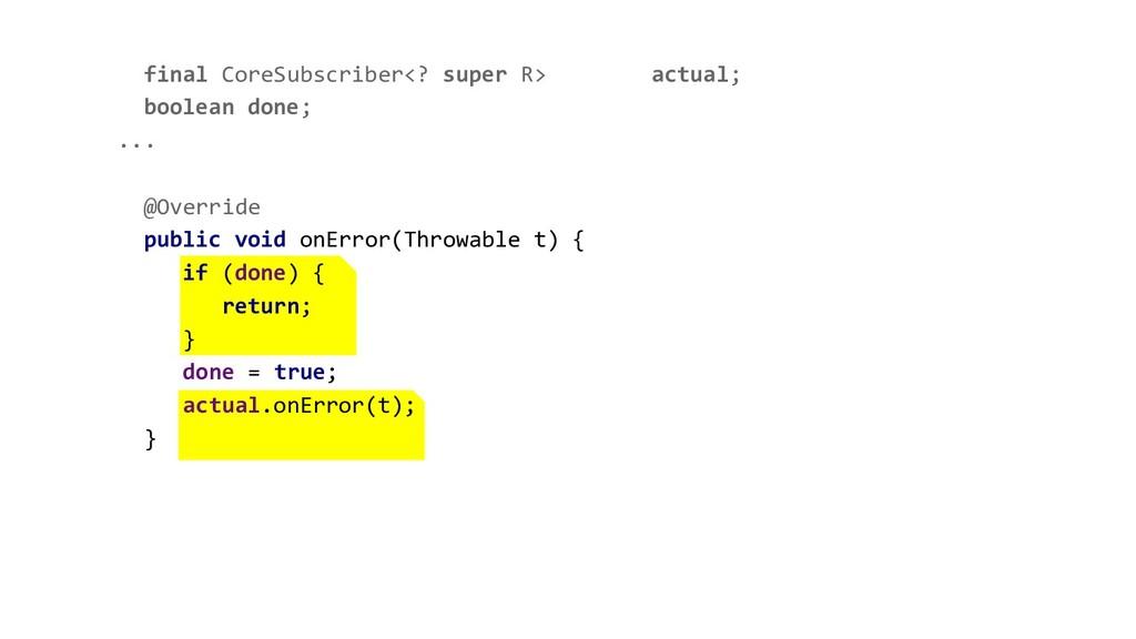 final CoreSubscriber<? super R> actual; boolean...