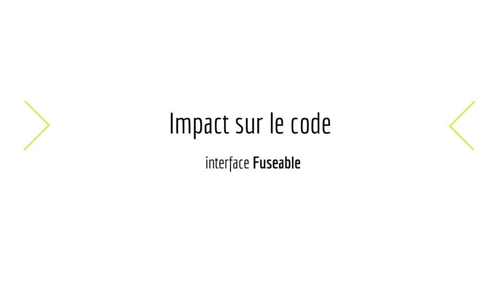 Impact sur le code interface Fuseable