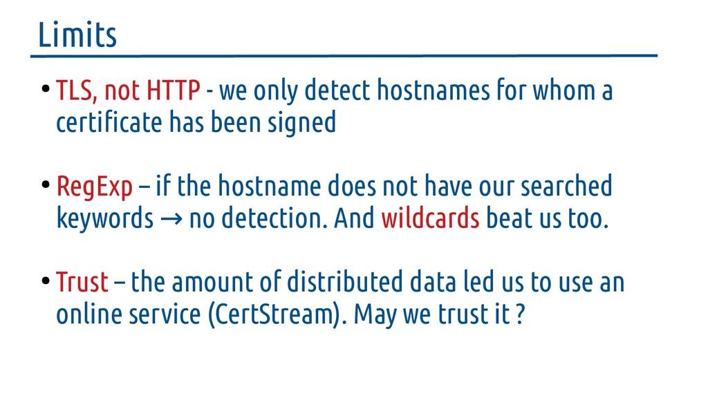 Limits ● TLS, not HTTP - we only detect hostnam...