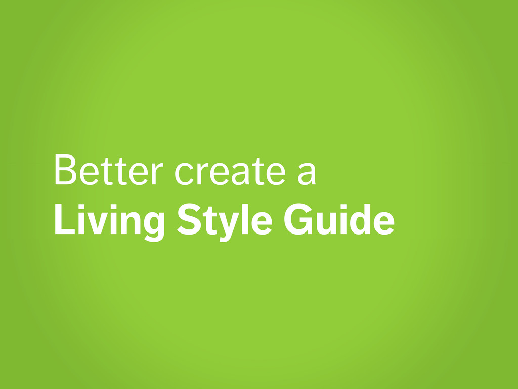 Better create a Living Style Guide