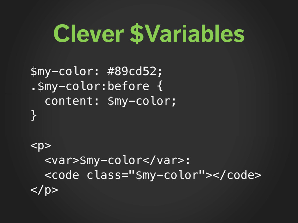 Clever $Variables $my-color: #89cd52; .$my-colo...
