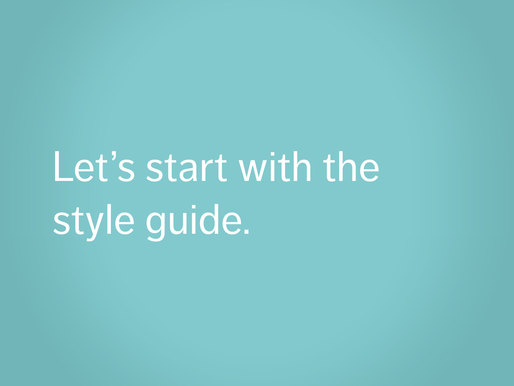 Let's start with the style guide.