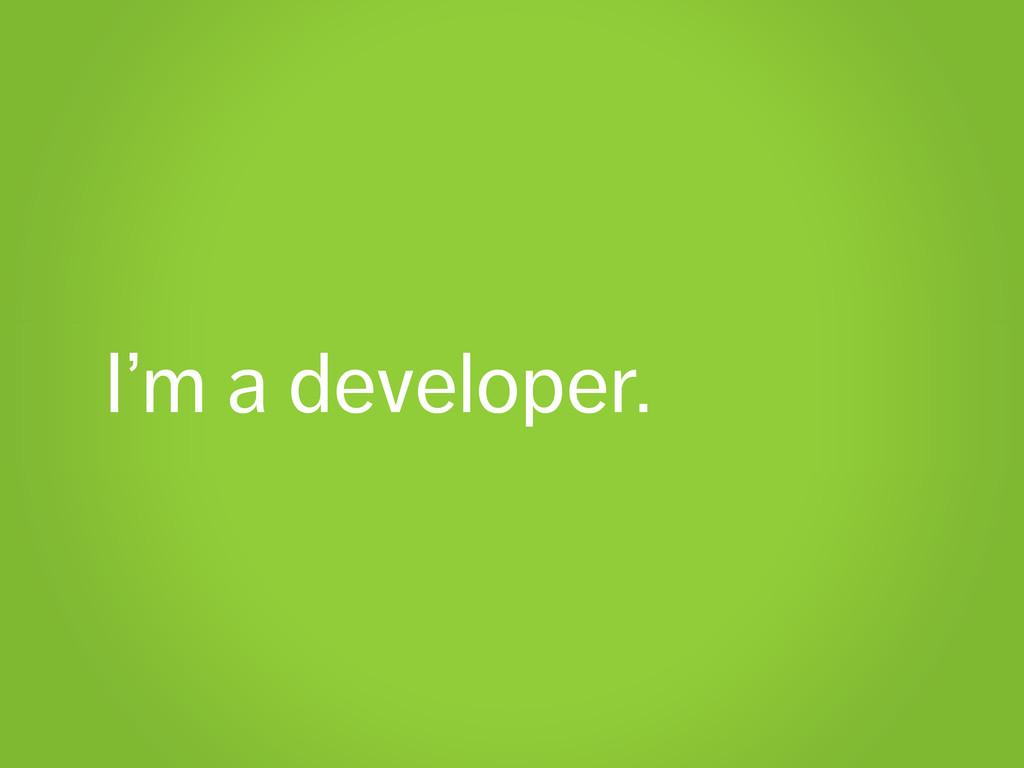 I'm a developer.
