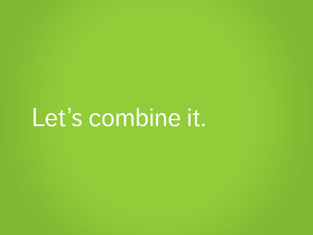 Let's combine it.